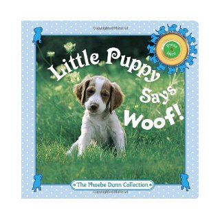 Little Puppy Says Woof! (Phoebe Dunn Collections): Judy Dunn, Phoebe Dunn:  Children's Books