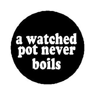 "Proverb Saying Quote ~ a watched pot never boils 1.25"" Magnet : Other Products : Everything Else"