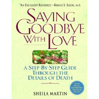 Saying Goodbye with Love A StepbyStep Guide Through the Details of Death Sheila Martin 9780824515850 Books