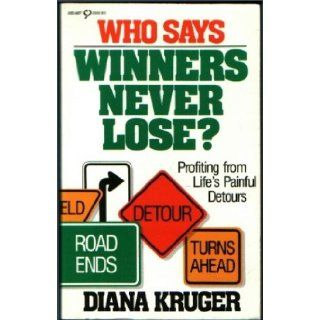 Who Says Winners Never Lose?: Profiting from Life's Painful Detours (Heart Issues Series): Diana Kruger: 9780932305794: Books