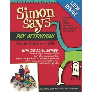 Simon Says Pay Attention: Help for Children with ADHD: Daniel Yeager LCSW, Marcie Yeager LCSW: 9780615315829: Books