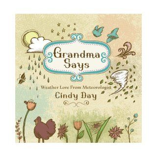 Grandma Says Weather Lore From Meteorologist Cindy Day Cindy Day 9781771080859 Books