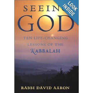 Seeing God: Ten Life Changing Lessons of the Kabbalah: Rabbi David Aaron: 9781585420803: Books