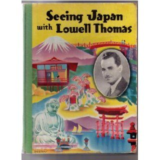 Seeing Japan With Lowell Thomas, Accompanied By Rex Barton.: Thomas Lowell and Rex Barton: Books