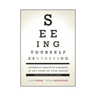 Seeing Yourself as Others Do : Authentic Executive Presence at Any Stage of Your Career: Carol Keers, Tom Mungavan: 9781603162524: Books