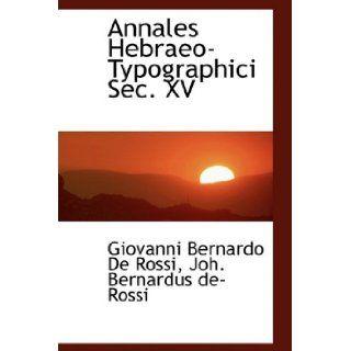 Annales Hebraeo Typographici Sec. XV (French Edition) (9781110255313): Giovanni Bernardo De Rossi: Books