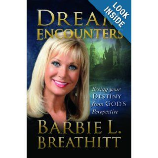 Dream Encounters: Seeing Your Destiny from God's Perspective: Barbie Breathitt: 9781603832564: Books