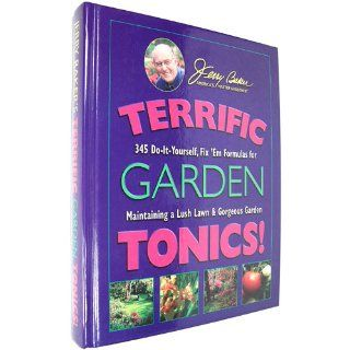Terrific Garden Tonics!: 345 Do It Yourself, Fix 'em Formulas for Maintaining a Lush Lawn & Gorgeous Garden (Good Gardening Series): Jerry Baker: 9780922433568: Books