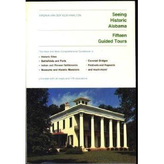 Seeing Historic Alabama: Virginia Van Der Veer Hamilton: 9780817300005: Books