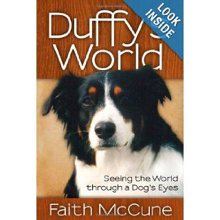 Duffy's World: Seeing the World through a Dog's Eyes: Faith McCune: 9781614487197: Books