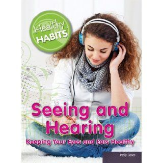 Seeing and Hearing: Keeping Your Eyes and Ears Healthy (Healthy Habits): Molly Jones: 9781448869541: Books