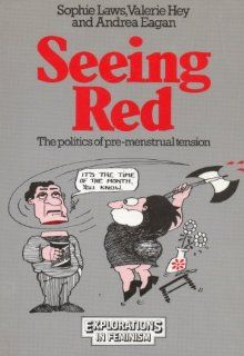 Seeing Red: The Politics of Pre Menstrual Tension (Explorations in Feminism) (9780091608316): Sophie Laws, Valerie Hey, Andrea Eagan: Books