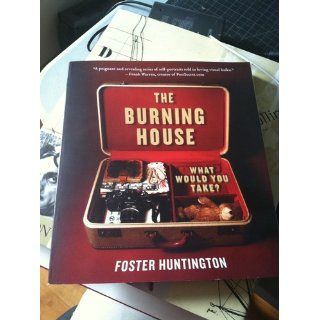 The Burning House: What Would You Take?: Foster Huntington: Books