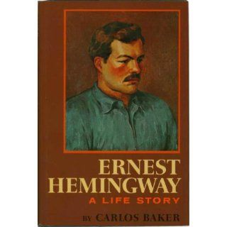 Ernest Hemingway: A Life Story.: Carlos Baker, Photographs: Books