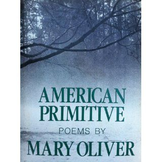 American primitive: Poems: Mary Oliver: 9780316650021: Books