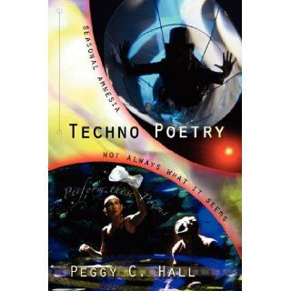 Techno Poetry: Seasonal Amnesia & Not Always What It Seems: Peggy C. Hall: 9780966531091: Books
