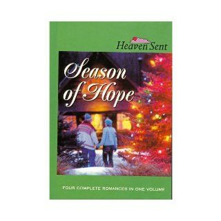 Season of Hope Season of Hope/Sleigh Bells/Candy Cane Calaboose/For a Father's Love (Heaven Sent) Carol Cox, Judith McCoy Miller, Janet Spaeth, JoAnn A. Grote 9780739437384 Books