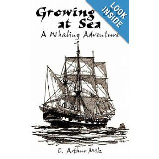 Growing Up at Sea: A Whaling Adventure: Elmer Milz: 9781410790347: Books