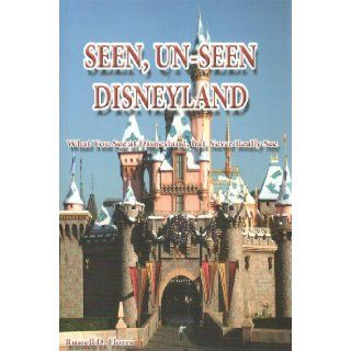 Seen, Un Seen Disneyland: What You See at Disneyland, but Never Really See: Russell D. Flores: 9781936434480: Books