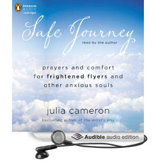 Safe Journey: Prayers and Comfort for Frightened Fliers and Other Anxious Souls (Audible Audio Edition): Julia Cameron: Books
