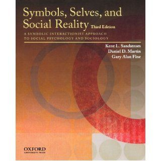 Symbols, Selves, and Social Reality: A Symbolic Interactionist Approach to Social Psychology and Sociology (9780195385663): Kent L. Sandstrom, Daniel D. Martin, Gary Alan Fine: Books