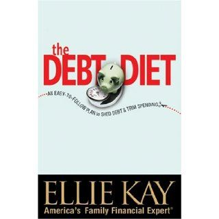 The Debt Diet An Easy To Follow Plan to Shed Debt and Trim Spending Ellie Kay 9780764200014 Books