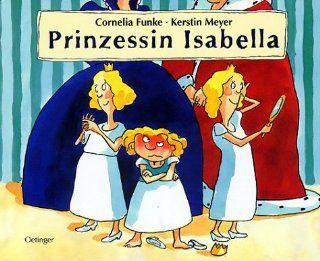 Prinzessin Isabella: Cornelia Funke, Kerstin Meyer: Bücher