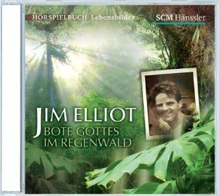 Jim Elliot   Bote Gottes im Regenwald: Kerstin Engelhardt: Bücher