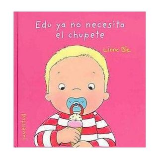 Edu ya no necesita el chupete / Edu does not need pacifier (Hardcover