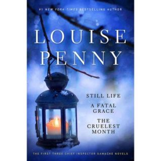 Louise Penny: Still Life / Fatal Grace / the Cruelest Month