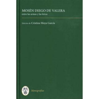 Mosen Diego de Valera: Entre Las Armas Y Las Letras / Between Arms and Letters