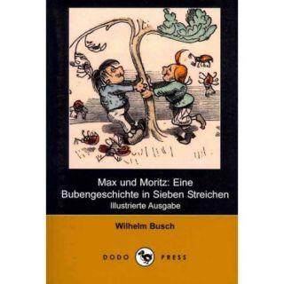 Max Und Moritz: Eine Bubengeschichte in Sieben Streichen (Illustrierte Ausgabe)