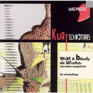 Kurt Schwitters: What a beauty; Die Ursonate; und andrere lautgedichte
