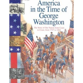 America in the Time of George Washington: 1747 To 1803