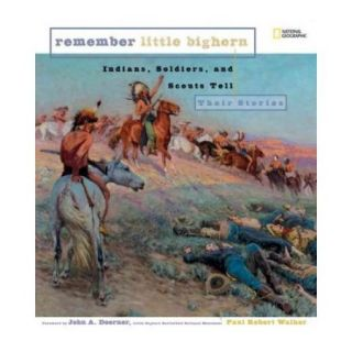 Remember Little Bighorn: Indians, Soliders, and Scouts Tell Their Stories