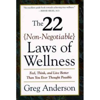 The 22 Non Negotiable Laws of Wellness: Feel, Think, and Live Better Than You Ever Thought Possible