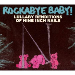 Baby! Lullaby Renditions of Nine Inch Nails
