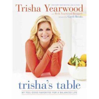 Trisha's Table: My Feel Good Favorites for a Balanced Life