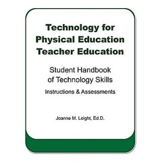 Technology for Physical Education Teacher Education: Student Handbook of Technology Skills Instruction & Assessment