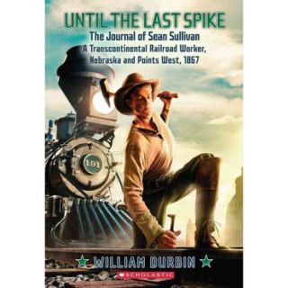 Until the Last Spike: The Journal of Sean Sullivan, a Transcontinental Railroad Worker