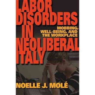 Labor Disorders in Neoliberal Italy: Mobbing, Well Being, and the Workplace