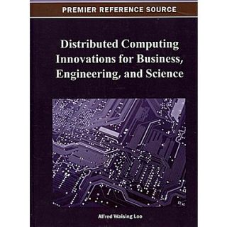 Distributed Computing Innovations for Business, Engineering, and Science (Premier Reference Source)