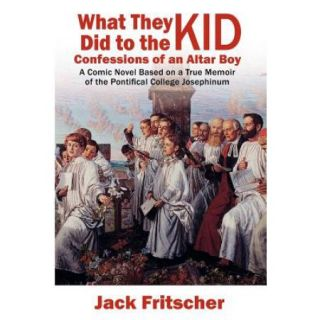 What They Did to the Kid: Confessions of an Altar Boy